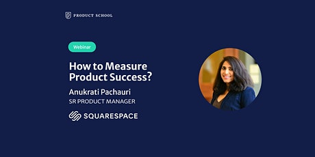 Webinar: How to Measure Product Success? by Squarespace Sr PM tickets
