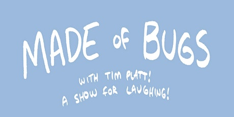 Made of Bugs with Tim Platt tickets