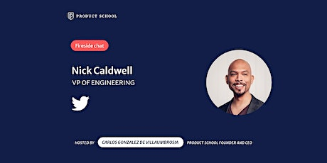 Fireside Chat with Twitter VP of Engineering, Nick Caldwell tickets