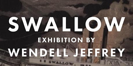 Opening Reception: Swallow an Exhibition by Wendell Jeffrey tickets