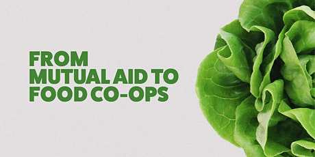 From Mutual Aid to Food Co-ops (Cooperation Town x Antiuniversity) tickets