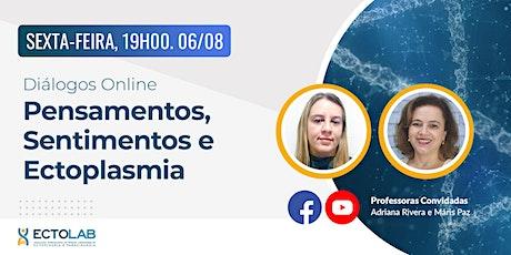 Diálogos Online: Pensamentos, Sentimentos e Ectoplasmia ingressos