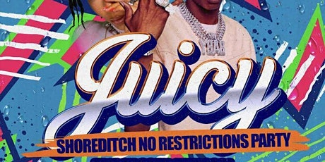 JUICY - Shoreditch's No.1 Party - No Restrictions tickets