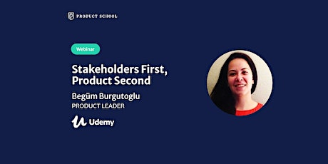 Webinar: Stakeholders First, Product Second by Udemy Product Leader tickets