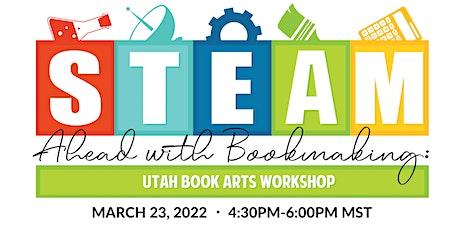 STEAM Ahead with Bookmaking: Utah Book Arts Workshop tickets