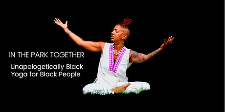 Live UNAPOLOGETICALLY BLACK YOGA for Black People, outdoors in the park tickets