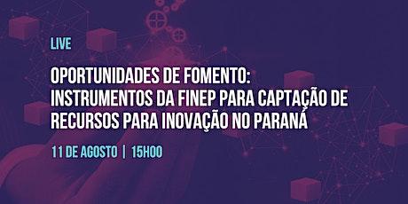 Instrumentos da Finep para captação de recursos para inovação no Paraná ingressos