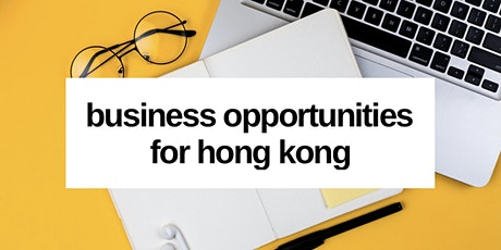 Free Webinar: Business Trends & Opportunities For Hong Kong tickets