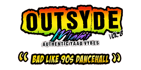 """Outsyde Miami Vol. 8 - """"Bad like 90's Dancehall"""" (Best of 90s thru 2000s) tickets"""