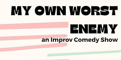 My Own Worst Enemy: An Improvised Comedy Show tickets