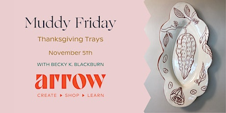 Muddy Friday: Thanksgiving Trays - Powered by Arrow tickets