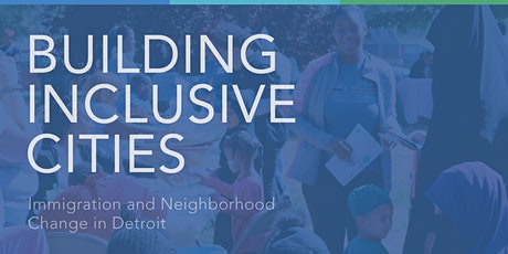 Building Inclusive Cities: Immigration and Neighborhood Change in Detroit tickets
