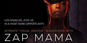 ZAP MAMA Vocal Groove Workshops, Los Angeles 2015!