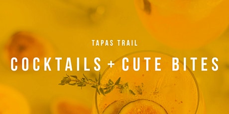 Tapas Trail - Cocktails and Cute Bites tickets