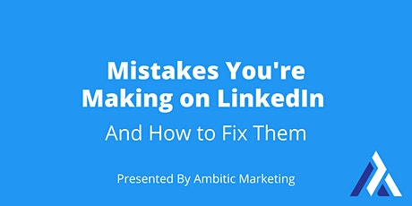 Mistakes You're Making on LinkedIn tickets