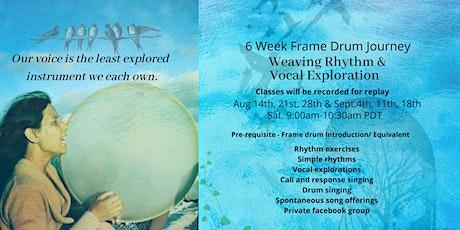 Weaving Rhythm &  VOCAL Exploration 6 week Frame Drum Online Journey tickets
