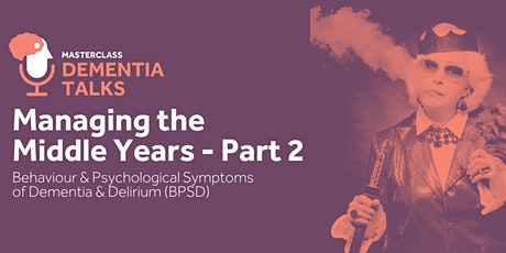 Managing the Middle Years Part 2 - BPSD & Delirium tickets