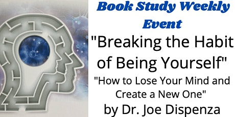 """""""Breaking the Habit of Being Yourself""""  by Dr. Joe - a Book Study Group tickets"""