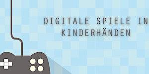 Fachkonferenz: Digitale Spiele in Kinderhänden