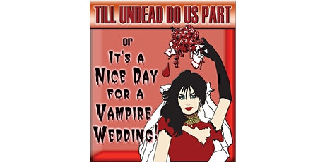 Till Undead Do Us Part  or (It's A Nice Day For A Vampire Wedding!) tickets