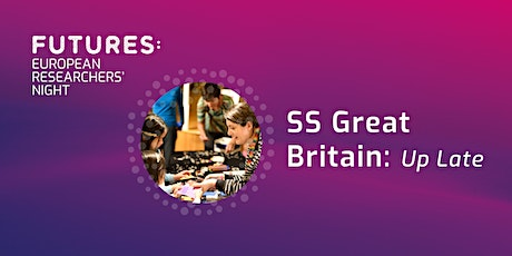 S.S Great Britain: Up Late tickets