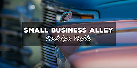 Small Business Alley at Nostalgia Nights tickets