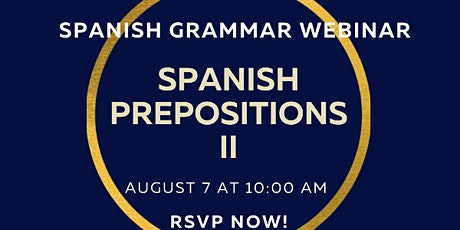 Online  Spanish Grammar Webinar: All About Prepositions II - Saturday 08/07 tickets