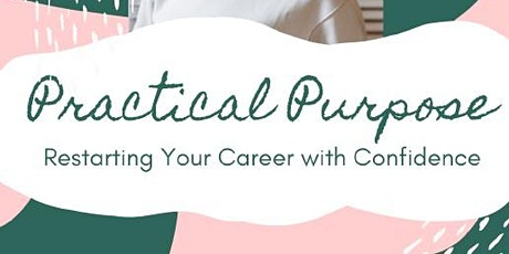Practical Purpose - Restarting your Career with Confidence tickets