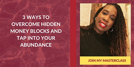 3 Ways to Overcome Hidden Money  Blocks and  Tap into Your Abundance. tickets