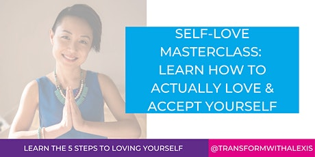 SELF-LOVE MASTERCLASS:  LEARN HOW TO ACTUALLY LOVE & ACCEPT YOURSELF tickets