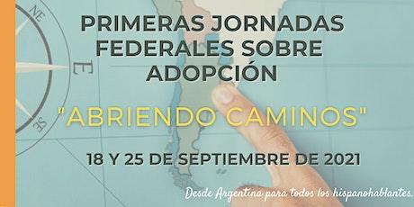 """Primeras Jornadas  Federales sobre Adopción  - """"Abriendo Caminos"""" entradas"""