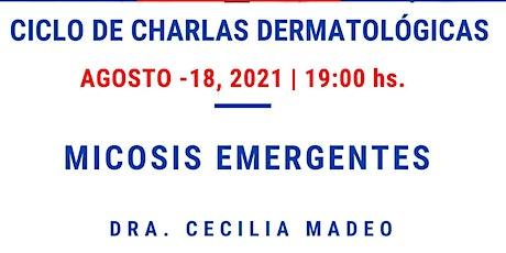 MASTERCLASS - MICOSIS EMERGENTES - CICLO CHARLAS DERMATOLÓGICAS A.A.D boletos