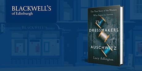 The Dressmakers of Auschwitz: Lucy Adlington tickets