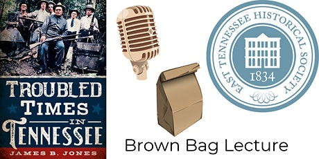 Online Troubled Times in Tennessee Brown Bag Lecture tickets