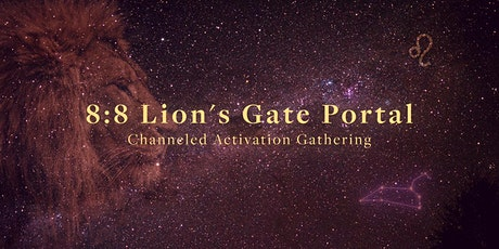 8:8 Lion's Gate Portal   Channeled Activation Gathering tickets