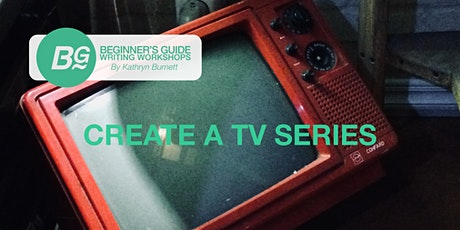Create A TV Series - 4 Week ONLINE COURSE tickets