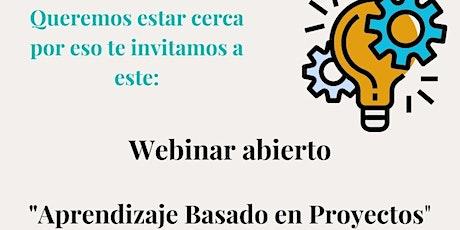 """Webinar abierto: """"Aprendizaje Basado en Proyectos"""" boletos"""