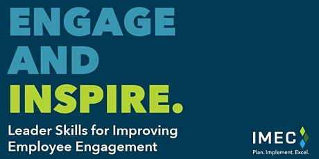 ENGAGE AND INSPIRE. Leader Skills for Improving Employee Engagement Series tickets
