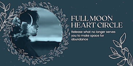 Full Moon Heart Circle - Release and Make Space for Abundance tickets