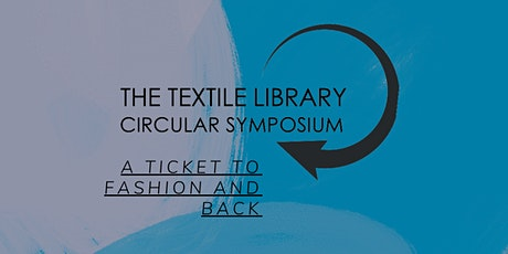 THE TEXTILE LIBRARY CIRCULAR SYMPOSIUM: A TICKET TO FASHION... AND BACK tickets