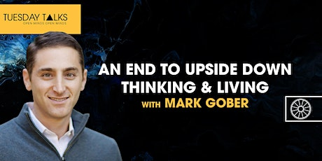 Tuesday Talks | An End to Upside Down Thinking & Living | Mark Gober entradas