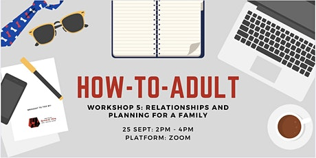 How- To-Adult Workshop 5: Relationships and Planning for a Family tickets