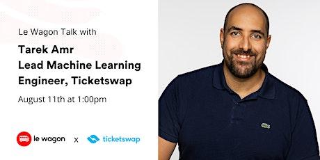 Le Wagon Talk with Tarek Amr, Lead Machine Learning Engineer at TicketSwap tickets