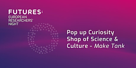 FUTURES at Make Tank: A Pop up Curiosity Shop of Science & Culture tickets