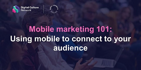 Mobile marketing 101: Using mobile to connect to your audience tickets