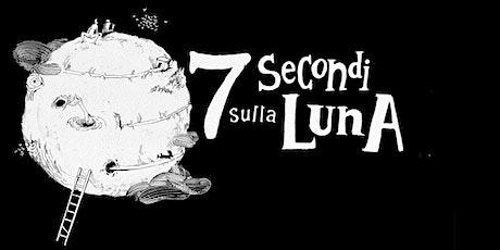 7 secondi sulla luna LIVE biglietti