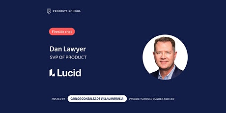 Fireside Chat with Lucid, SVP of Product, Dan Lawyer tickets