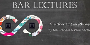 "Bar Lectures Presents: ""The Uber of Everything"""