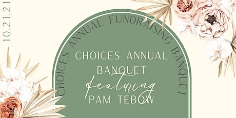 Choices Annual Fundraising Banquet Featuring Pam Tebow tickets