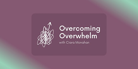 Overcoming Overwhelm tickets